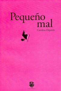 Pequeño mal - Carolina Depetris - Letras Corsarias Librería Salamanca