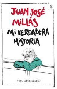 Mi verdadera historia - Juan José MIllás