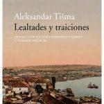 Lealtades y traiciones Aleksandar Tišma