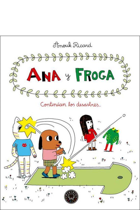 Ana y Froga. Continúan los desastres