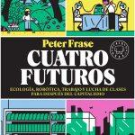 Cuatro futuros. Ecología, robótica, trabajo y lucha de clases para después del capitalismo