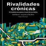 Rivalidades crónicas. 10 ciudades euroepas a través de sus derbis