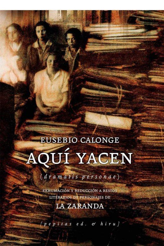 Aquí yacen. Exhumación y reducción a restos literarios de personajes de La Zaranda