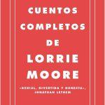 Cuentos completos Lorrie Moore