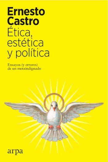 Ética, estética y política. Ensayos (y errores) de un metaindignado