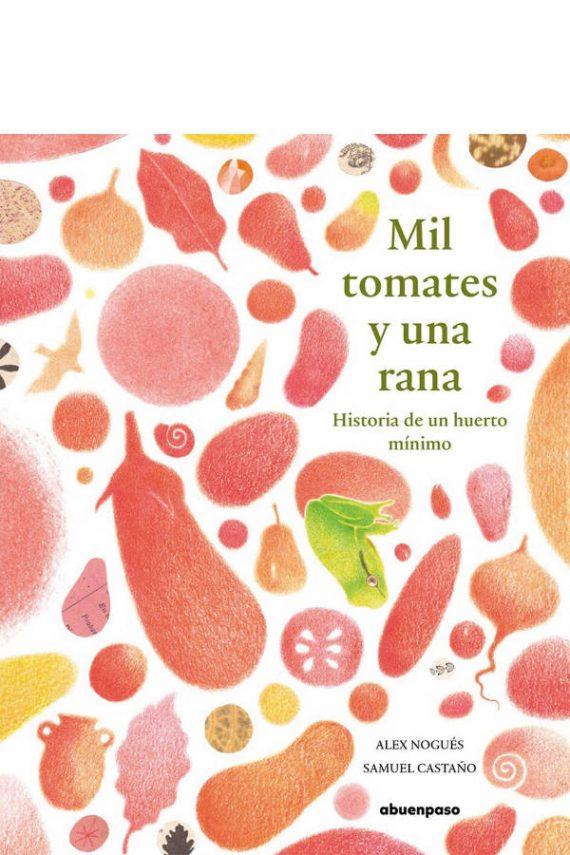 Mil tomates y una rana. Historia de un huerto mínimo