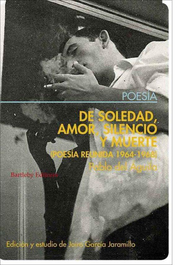 De soledad, amor, silencio y muerte. Poesía reunida 1964-1968