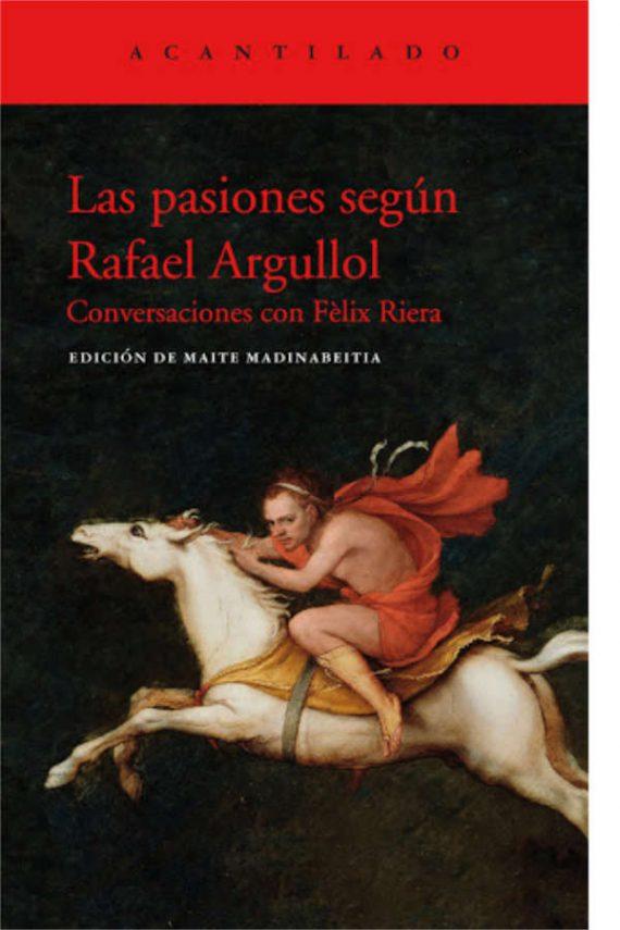 Las pasiones según Rafael Argullol. Conversaciones con Fèlix Riera