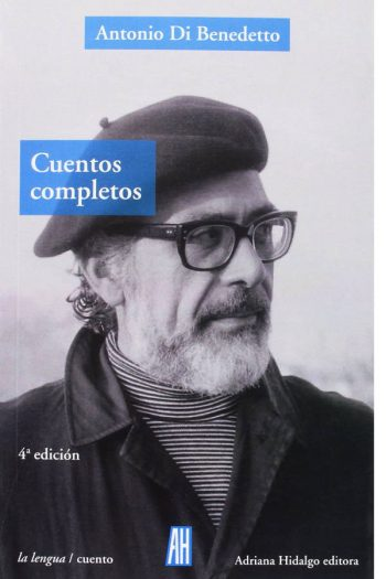 Cuentos completos. Antonio Di Benedetto
