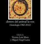 Dentro del animal la voz (Antología 1982-2012)