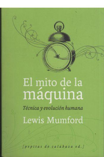 El mito de la máquina. Técnica y evolución humana (Volumen 1)