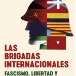 Las brigadas internacionales. Fascismo, libertad y la guerra civil española