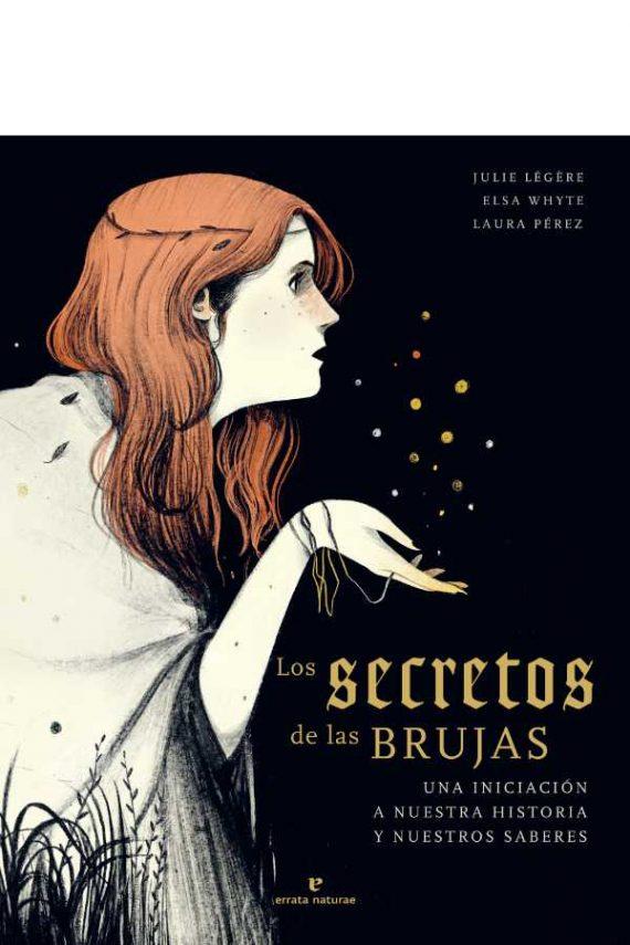Los secretos de las brujas. Una iniciación a nuestra historia y nuestros saberes