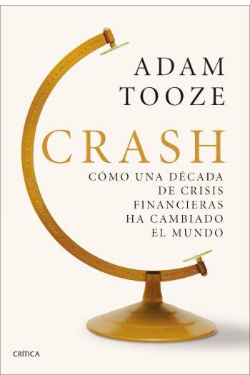 Crash. Cómo una década de crisis financieras ha cambiado el mundo