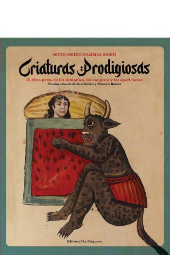 Criaturas prodigiosas. El libro persa de los demonios, los conjuros y la aparición