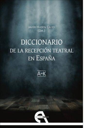 Diccionario de la recepción teatral en España I (letras A-K)