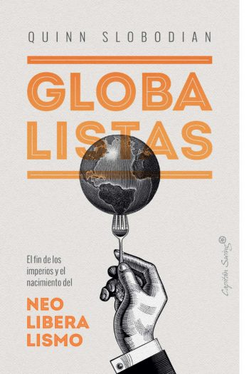 Globalistas. El fin de los imperios y el nacimiento del neoliberalismo
