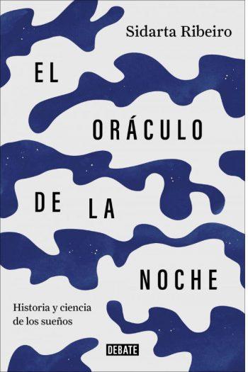 El oráculo de la noche. Historia y ciencia de los sueños
