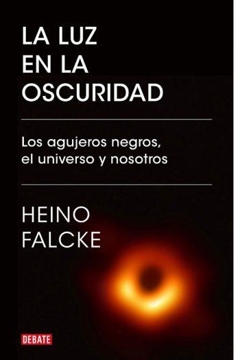 La luz en la oscuridad. Los agujeros negros, el universo y nosotros