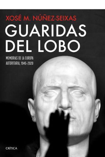 Guaridas del lobo. Memorias de la Europa autoritaria, 1945-2020