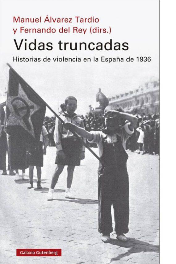 Vidas truncadas. Historias de violencia en la España de 1936