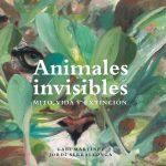 Animales invisibles. Mito, vida y extinción