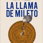 La llama de Mileto. El nacimiento de la ciencia en la Antigua Grecia