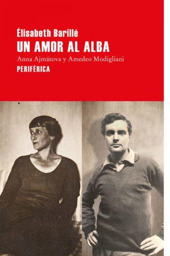 Un amor al alba. Anna Ajmátova y Amedeo Modigliani