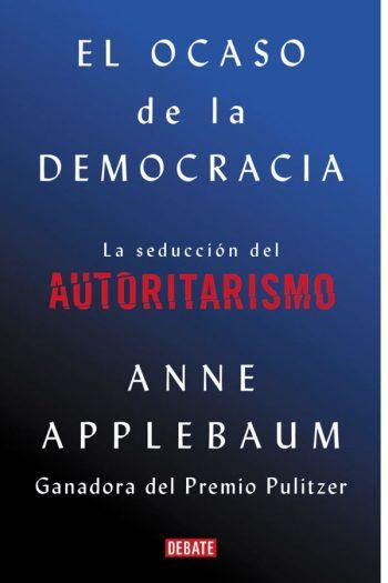 El ocaso de la democracia. La seducción del autoritarismo
