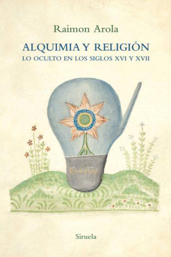 Alquimia y religión. Lo oculto en los siglos XVI y XVII