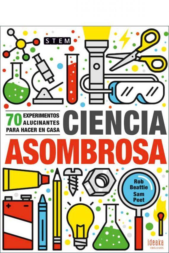 Ciencia asombrosa. 70 experimentos alucinantes para hacer en casa
