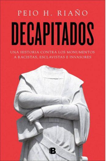 Decapitados. Una historia contra los monumentos a racistas, esclavistas e invasores
