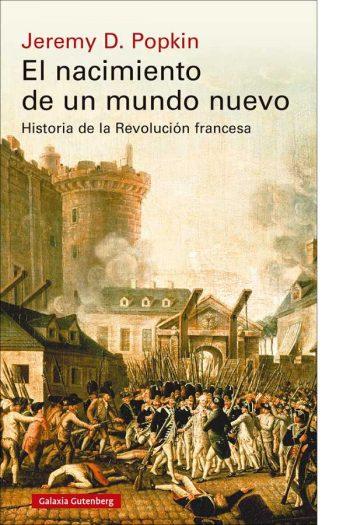El nacimiento de un mundo nuevo. Historia de la Revolución francesa